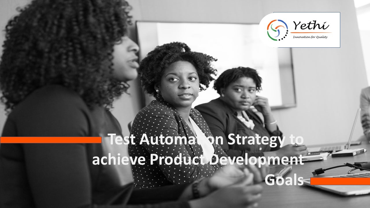 Test Automation Strategy to achieve Product Development Goals