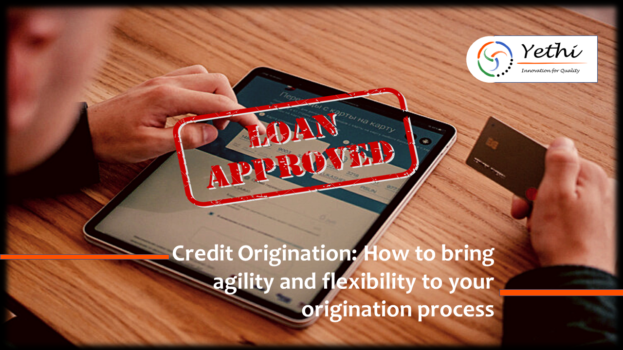 Credit Origination: How to bring agility and flexibility to your origination process